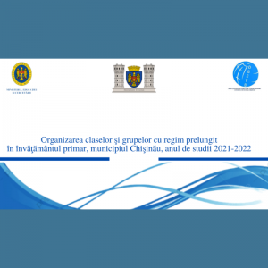 Organizarea claselor şi grupelor cu regim prelungit în învăţământul primar, municipiul Chişinău, anul de studii 2021-2022